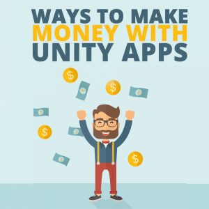 Ways To Make Money With Unity Apps